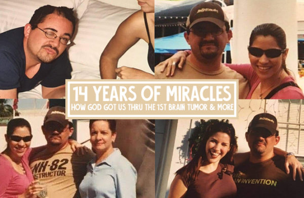 14 years of miracles How God got us through the 1st brain tumor and SO MUCH MORE